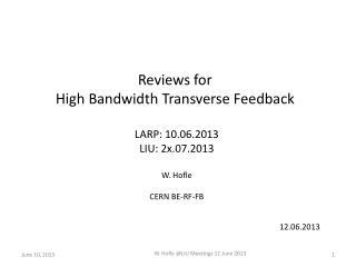 Reviews for  High Bandwidth Transverse Feedback  LARP: 10.06.2013 LIU: 2x.07.2013 W.  Hofle