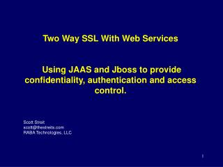 Two Way SSL With Web Services    Using JAAS and Jboss to provide confidentiality, authentication and access control.