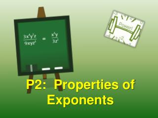 P2:  Properties of Exponents
