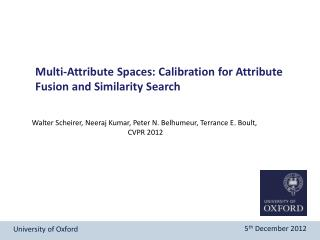 Multi -Attribute Spaces: Calibration for Attribute  Fusion  and Similarity  Search