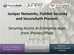 Juniper Networks, FishNet Security and SecureAuth Present:  Securing Access to Enterprise Apps from iPhones