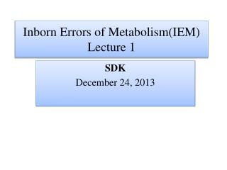 Inborn Errors of Metabolism(IEM) Lecture 1