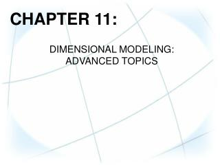 CHAPTER  11: DIMENSIONAL MODELING:  ADVANCED  TOPICS