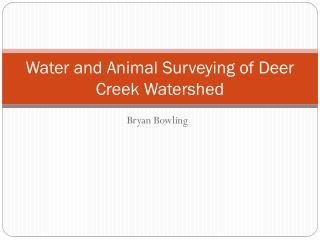 Water and Animal Surveying of Deer Creek Watershed