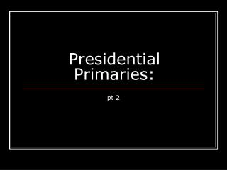 Presidential Primaries: