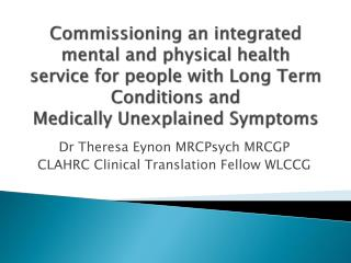 Dr Theresa Eynon MRCPsych MRCGP CLAHRC Clinical Translation Fellow WLCCG