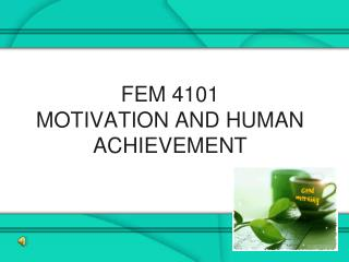 FEM 4101 MOTIVATION AND HUMAN ACHIEVEMENT