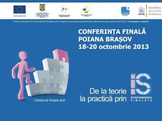 CONFERINȚA FINALĂ POIANA BRAȘOV 18-20 octombrie 2013