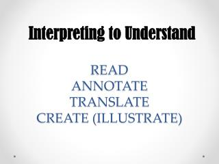 READ ANNOTATE TRANSLATE CREATE (ILLUSTRATE)