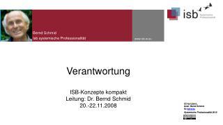 Verantwortung ISB-Konzepte kompakt Leitung: Dr. Bernd Schmid 20.-22.11.2008