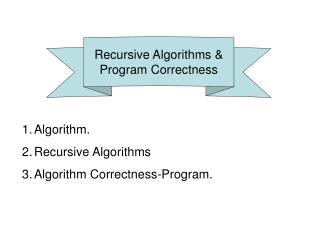 Recursive Algorithms & Program  Correctness