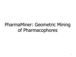 PharmaMiner : Geometric Mining of  Pharmacophores