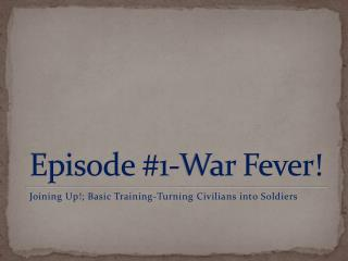 Episode #1-War Fever!