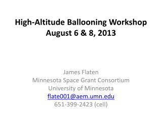 High-Altitude Ballooning Workshop August 6 & 8, 2013