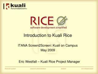 Introduction to Kuali Rice ITANA Screen2Screen:  Kuali  on Campus May 2009
