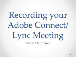 Recording your  Adobe  Connect/  Lync Meeting