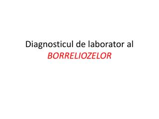 Diagnosticul de laborator al  BORRELIOZELOR