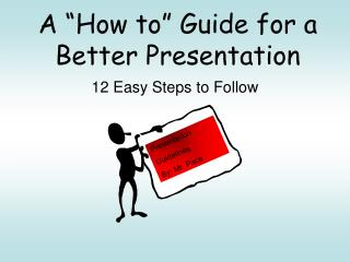 A �How to� Guide for a Better Presentation