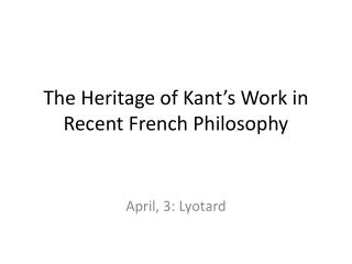 The Heritage of Kant�s Work in Recent French Philosophy