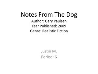Notes From The Dog Author: Gary Paulsen Year Published: 2009 Genre: Realistic Fiction
