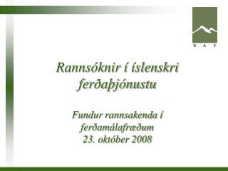 Rannsóknir í íslenskri ferðaþjónustu  Fundur rannsakenda í ferðamálafræðum 23. október 2008