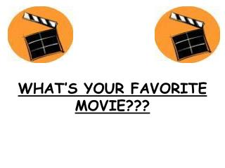 WHAT'S  YOUR FAVORITE MOVIE???