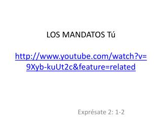 LOS MANDATOS Tú http://www.youtube.com/watch?v=9Xyb-kuUt2c&feature=related