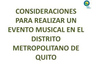 CONSIDERACIONES PARA REALIZAR UN EVENTO MUSICAL EN EL DISTRITO METROPOLITANO DE QUITO