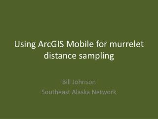 Using ArcGIS Mobile for murrelet distance sampling