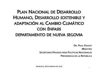 Dr. Paul Oquist Ministro Secretario Privado para Políticas Nacionales Presidencia de la República