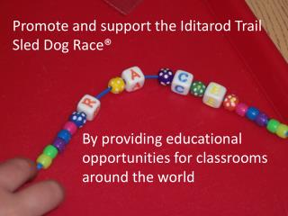 Promote and support the Iditarod Trail Sled Dog Race®