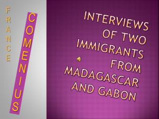 INTERVIEWS OF TWO IMMIGRANTS FROM MADAGASCAR AND GABON