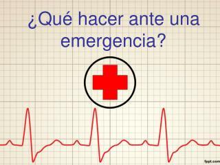 ¿Qué hacer ante una emergencia?