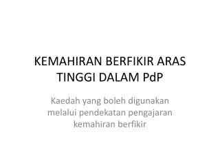 KEMAHIRAN BERFIKIR ARAS TINGGI DALAM  PdP