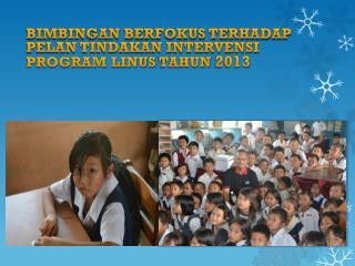 BIMBINGAN BERFOKUS TERHADAP PELAN TINDAKAN INTERVENSI PROGRAM LINUS  TAHUN  2013