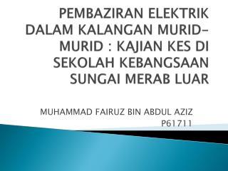 MUHAMMAD FAIRUZ BIN ABDUL AZIZ P61711