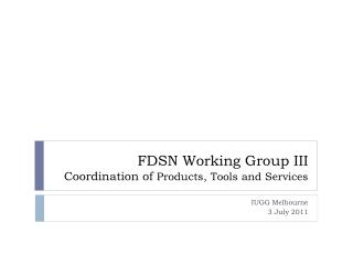 FDSN Working Group III Coordination of  Products, Tools and Services