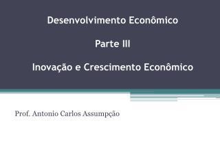 Desenvolvimento Econômico  Parte III Inovação e Crescimento Econômico