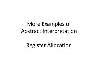 More Examples of  Abstract Interpretation Register Allocation