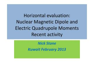 Horizontal evaluation: Nuclear Magnetic Dipole and Electric  Quadrupole  Moments Recent activity