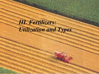 III. Fertilizers:   Utilization and Types