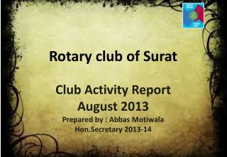 Club Activity Report August  2013 Prepared by :  Abbas Motiwala Hon.Secretary  2013-14