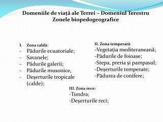 Domeniile de viață ale Terrei – Domeniul Terestru Zonele biopedogeografice