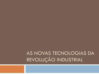 As Novas Tecnologias da Revolução Industrial