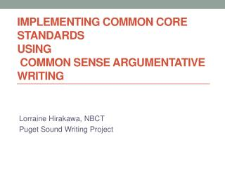 Implementing Common Core Standards  using  Common Sense Argumentative Writing