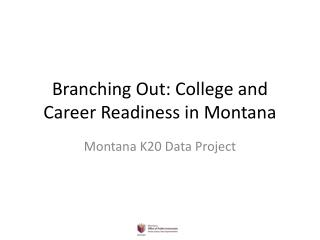 Branching Out: College and Career Readiness in Montana