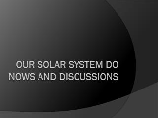 Our Solar System Do  Nows  and Discussions