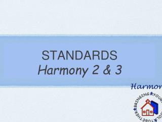 STANDARDS Harmony 2 & 3