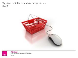 Tarbijate hoiakud e-ostlemisel ja trendid   2014