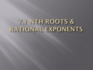 7.1 nth Roots & Rational Exponents